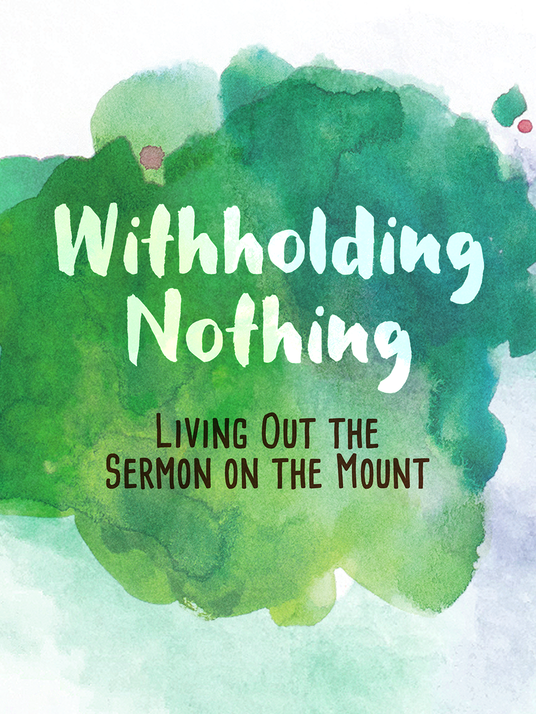 Withholding Nothing: Living Out The Sermon On The Mount
